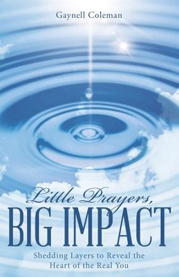 Little Prayers, Big Impact: Shedding Layers to Reveal the Heart of the Real You - eBook  -     By: Gaynell Coleman