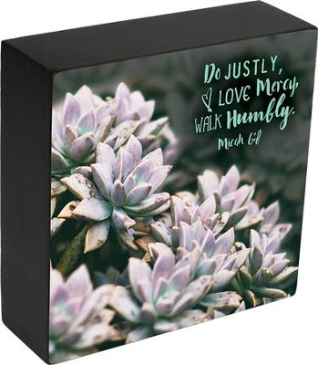 Do Justly, Love Mercy, Walk Humbly, Micah 6:8, Box Plaque  -