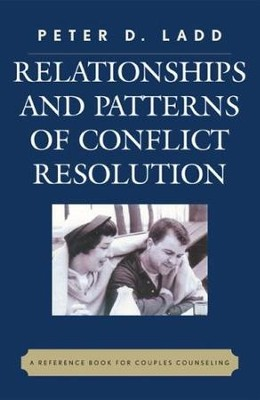 Relationships and Patterns of Conflict Resolution: A Reference Book for Couples Counselling  -     By: Peter D. Ladd