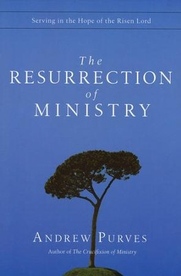 The Resurrection of Ministry: Serving in the Hope of the Risen Lord  -     By: Andrew Purves