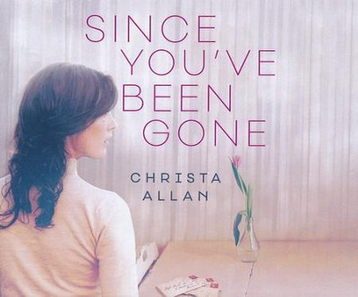 Since You've Been Gone - unabridged audio book on CD  -     By: Christa Allan