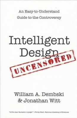 Intelligent Design Uncensored: An Easy-to-Understand Guide to the Controversy  -     By: William A. Dembski, Jonathan Witt