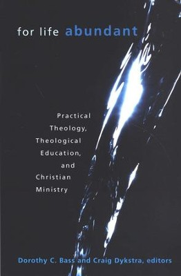 For Life Abundant: Practical Theology, Theological Education, and Christian Ministry  -     Edited By: Dorothy C. Bass, Craig Dykstra     By: Dorothy C. Bass(Editor)