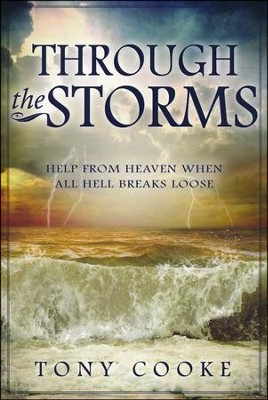 Through the Storm: Help From Heaven When All Hell Breaks Loose  -     By: Tony Cooke