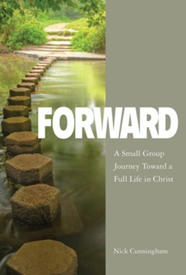 Forward: A Small Group Journey Toward a Full Life in Christ - Participant Guide  -     By: Nick Cunningham