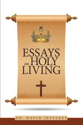 Essays on Holy Living - eBook  -     By: Dr. David Jeffares