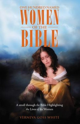 One Hundred Named Women of the Bible: A stroll through the Bible Highlighting the Lives of Its Women - eBook  -     By: Verneva Goss White