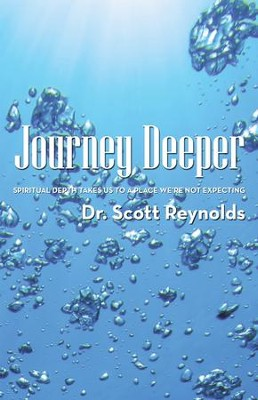 Journey Deeper: Spiritual Depth Takes Us to a Place We're Not Expecting - eBook  -     By: Dr. Scott Reynolds