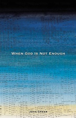 When God Is Not Enough - eBook  -     By: John Greer