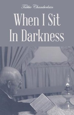 When I Sit In Darkness - eBook  -     By: Tabbie Chamberlain