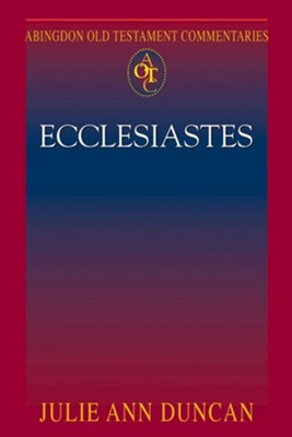 Ecclesiastes: Abingdon Old Testament Commentary   -     By: Julie Ann Duncan