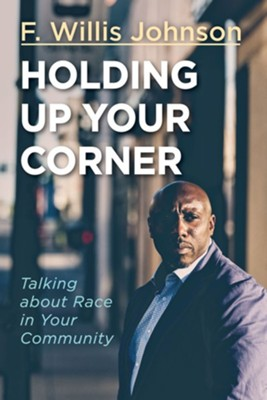 Holding Up Your Corner: Talking about Race in Your Community  -     By: F. Willis Johnson