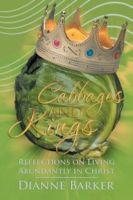 Cabbages and Kings: Reflections on Living Abundantly in Christ - eBook  -     By: Dianne Barker