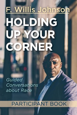 Holding Up Your Corner Participant Book: Guided Conversations about Race  -     By: F. Willis Johnson