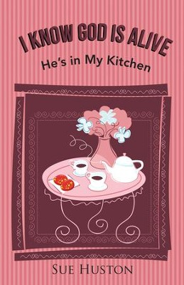 I Know God is Alive: He's in My Kitchen - eBook  -     By: Sue Huston