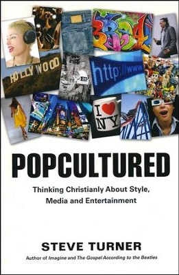 Popcultured: Thinking Christianly about Style, Media and Entertainment  -     By: Steve Turner
