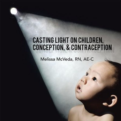 Casting Light on Children, Conception, & Contraception - eBook  -     By: Melissa McVeda