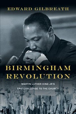 Birmingham Revolution: Martin Luther King Jr.'s Epic Challenge to the Church  -     By: Edward Gilbreath