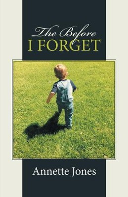 The Before I Forget - eBook  -     By: Annette Jones