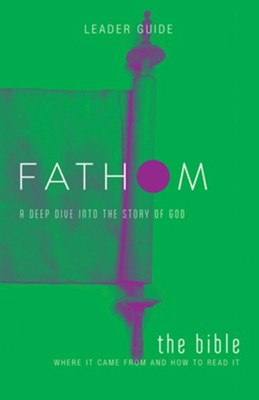 Fathom: A Deep Dive into the Story of God - The Bible, Leader Guide  -