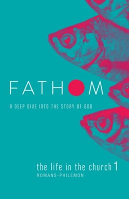 Fathom Bible Studies: The Life in the Church 1 (Romans - Philemon),  Student Journal  -     By: Katie Heierman