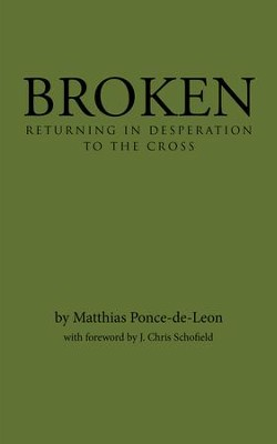 Broken: Returning in Desperation to the Cross - eBook  -     By: Matthias Ponce-de-Leon