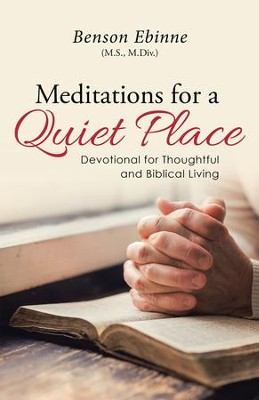 Meditations for a Quiet Place: Devotional for Thoughtful and Biblical Living - eBook  -     By: Benson M.S., M.Div. Ebinne