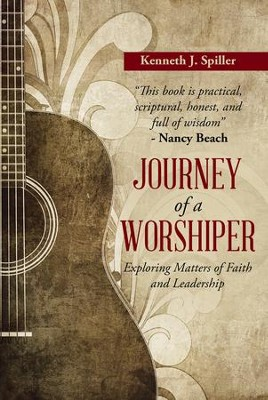 Journey of a Worshiper: Exploring Matters of Faith and Leadership - eBook  -     By: Kenneth J. Spiller