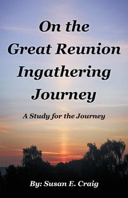 On the Great Reunion Ingathering Journey: A Study for the Journey - eBook  -     By: Susan E. Craig