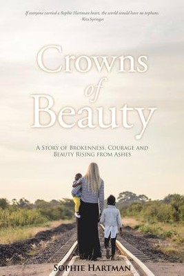 Crowns of Beauty: A Story of Brokenness, Courage and Beauty Rising from Ashes - eBook  -     By: Sophie Hartman