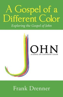 A Gospel of a Different Color: Exploring the Gospel of John - eBook  -     By: Frank Drenner