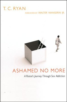 Ashamed No More: A Pastor's Journey Through Sex Addiction  -     By: T.C. Ryan, Walter Wangerin Jr.