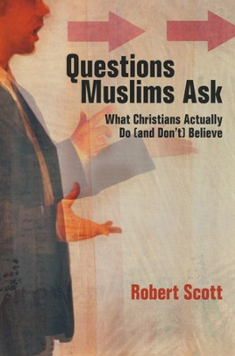 Questions Muslims Ask: What Christians Actually Do (and Don't) Believe  -     By: Robert Scott