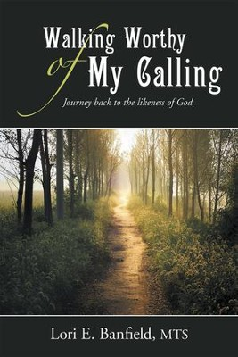 Walking Worthy of My Calling: Journey Back to the Likeness of God - eBook  -     By: Lori E. Banfield MTS