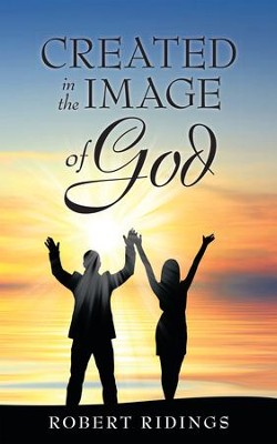 Created in the Image of God - eBook  -     By: Robert Ridings