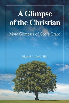 "A Glimpse of the Christian: More Glimpses of Gods Grace - eBook  -     By: Richard J. ""Dick"" Hill"