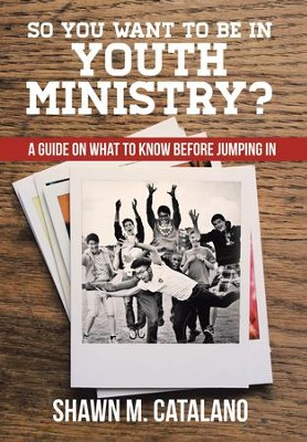 So You Want to Be in Youth Ministry?: A Guide on What to Know Before Jumping In - eBook  -     By: Shawn M. Catalano