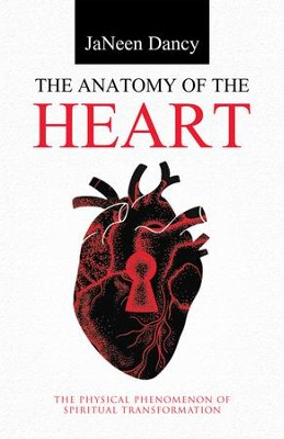 The Anatomy of the Heart: The Physical Phenomenon of Spiritual Transformation - eBook  -     By: Janeen Dancy