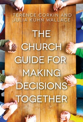 The Church Guide for Making Decisions Together  -     By: Terence Corkin, Julia Kuhn Wallace