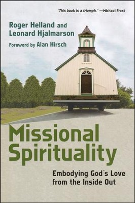 Missional Spirituality: Embodying God's Love from the Inside Out  -     By: Roger Helland, Leonard Hjalmarson