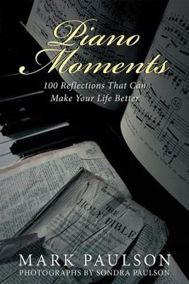 Piano Moments: 100 Reflections That Can Make Your Life Better - eBook  -     By: Mark Paulson, Sondra Paulson