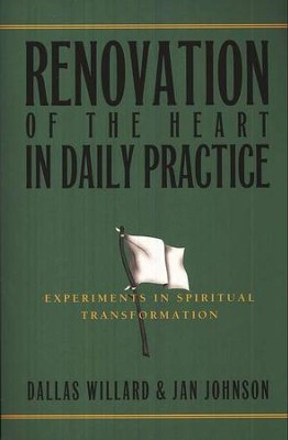 Renovation of the Heart in Daily Practice: Experiments in Spiritual Transformation  -     By: Dallas Willard, Jan Johnson