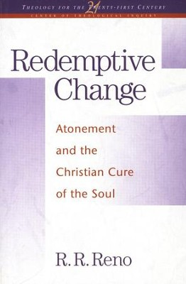 Redemptive Change: Atonement and the Christian Cure of the Soul  -     By: R.R. Reno