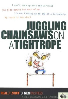 Juggling Chainsaws on a Tightrope:                  Real Life Stuff for Men on Stress  -     By: The Navigators