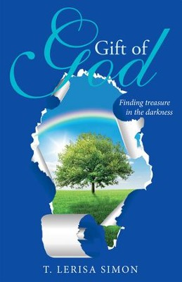 Gift of God: Finding Treasure in the Darkness - eBook  -     By: T. Lerisa Simon