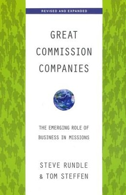 Great Commission Companies: The Emerging Role of Business in Missions  -     By: Steve Rundle, Tom Steffen