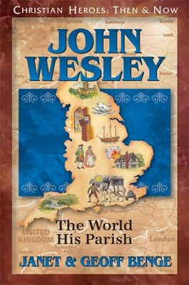 John Wesley: The World His Parish  -     By: Janet Benge, Geoff Benge