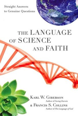The Language of Science and Faith: Straight Answers to Genuine Questions  -     By: Karl W. Giberson, Francis S. Collins