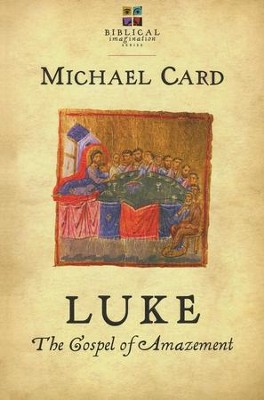 Luke: The Gospel of Amazement  -     By: Michael Card