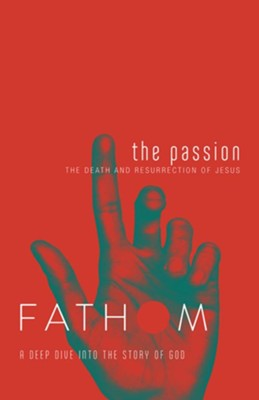 Fathom Bible Studies: The Passion (The Death and Resurrection of Jesus),  Student Journal  -     By: Heierman Katie